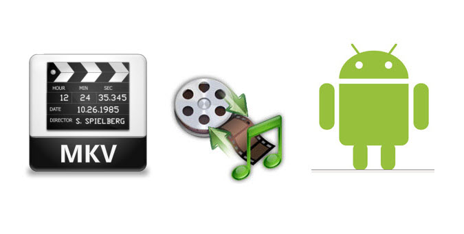 mkv to android Easily Convert Blu ray movies to playable format on Android device on Mac