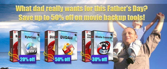 2014 fathers day Up to 50% OFF Fathers Day Sales & Deals 2014 at Pavtube