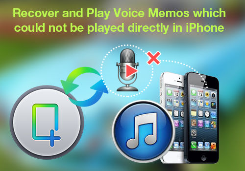recover voice memos Recover and Play Voice Memos which could not be played directly in iPhone
