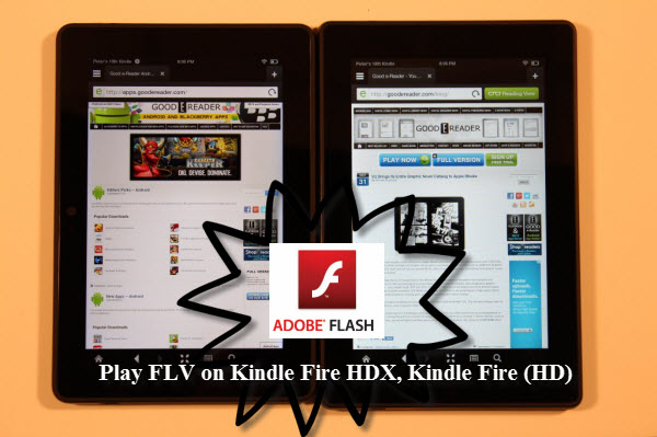 Play flv on Kindle Fire HDX, Kindle Fire (HD)