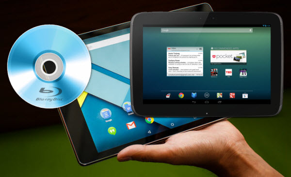 rip blu ray on nexus10 nexus 9 Tutorial of Playing Blu ray on Nexus 10 and Nexus 9 Tablet with Ease