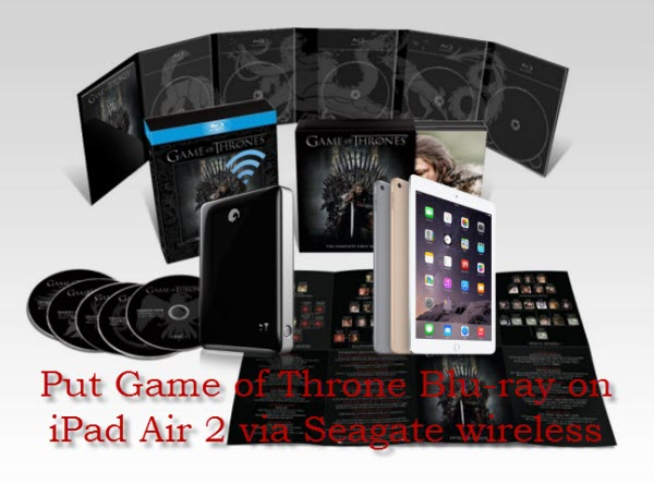 Game of Throne Blu ray Put Game of Throne Blu ray on iPad Air 2 via Seagate wireless