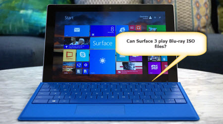 Convert Blu-ray ISO to Surface 3 on Windows 10 for Playback