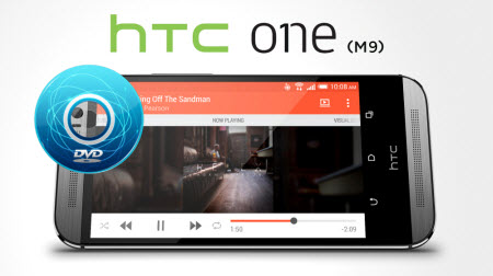Convert DVD to HTC One M9 Easily and Quickly