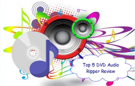 Review of Best 5 DVD to Music Rippers – Rip DVD to MP3/M4A/AAC/AC3 Audios