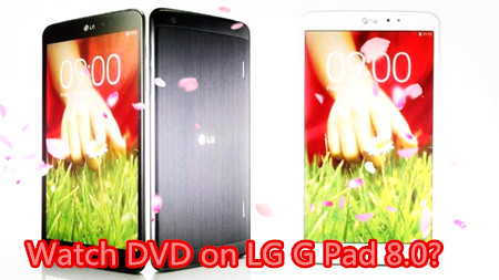 play dvd on lg g pad 8 0 DVD to LG G Pad Converter  Watch/Play DVD on LG G Pad F 8.0